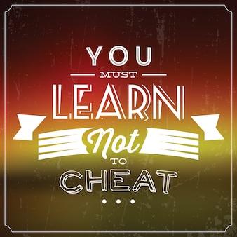Citation inspirante vous devez apprendre à ne pas tricher
