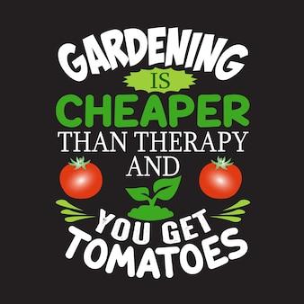 Citation de jardinage. le jardinage est moins cher que la thérapie et vous obtenez des tomates