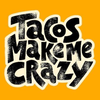 Citation de lettrage dessiné à la main les tacos me rendent fou