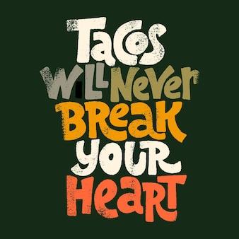 Citation de lettrage dessinée à la main les tacos ne vous briseront jamais le cœur