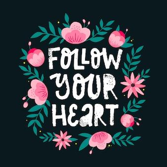 Citation de lettrage inspirante `` suivez votre cœur ''