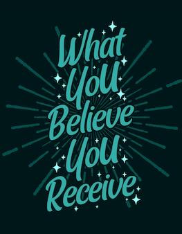 Citation lettrage de motivation typographique: ce que vous croyez recevoir
