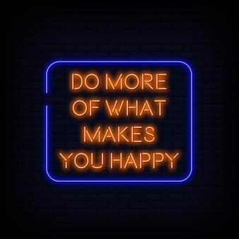 Citation moderne faire plus de ce qui vous rend heureux texte neon sign