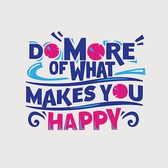 Citation de motivation inspirante. faites plus de ce qui vous rend heureux
