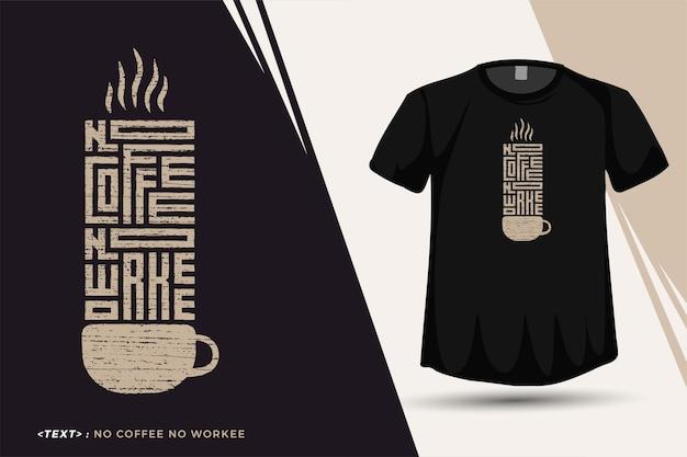 Citation no coffee no workee, modèle de conception verticale de typographie à la mode pour les vêtements et les marchandises de mode t-shirt imprimé