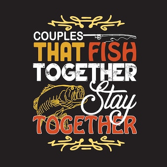Citation de pêche et de dire. les couples qui pêchent ensemble restent ensemble