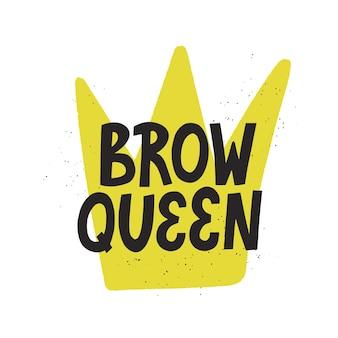 Citation de la reine des sourcils avec une couronne sur fond. lettrage vectoriel dessiné à la main pour la conception de la barre frontale.