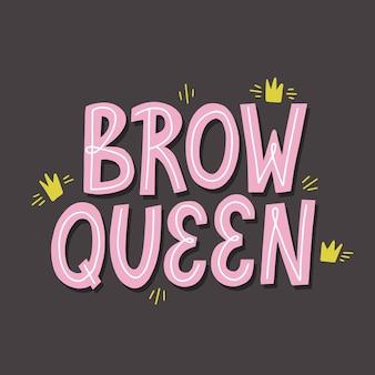 Citation de la reine des sourcils avec décoration de la couronne. lettrage vectoriel dessiné à la main pour la conception de la barre frontale.