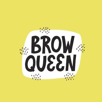 Citation de la reine des sourcils sur fond jaune avec décoration abstraite. lettrage de vecteur dessiné à la main, concept de barre frontale.