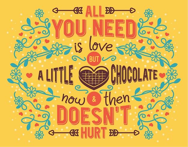 Citation de la saint-valentin tout ce dont vous avez besoin est amour, mais un peu de chocolat maintenant et puis ne fait pas mal