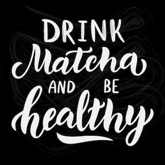 Citation de thé vert matcha isolée sur tableau noir. buvez du matcha et soyez en bonne santé - phrase de lettrage dessinée à la main pour le logo, l'étiquette, l'emballage du thé. thé japonais traditionnel. illustration vectorielle de calligraphie
