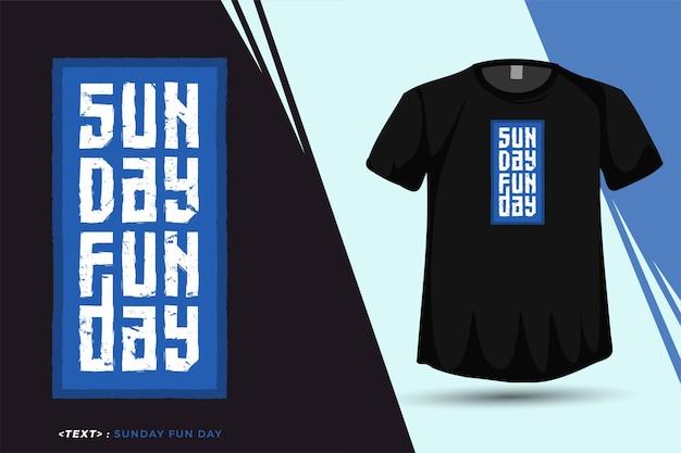 Citation tshirt dimanche fun day typographie tendance modèle de conception verticale pour t-shirt imprimé vêtements de mode affiche et marchandises