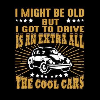 Citation de voiture et dire. je suis peut-être vieux mais je dois conduire