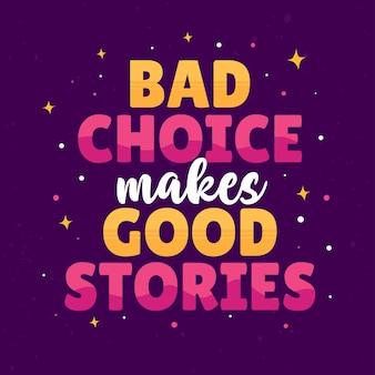 Citations drôles mauvais choix fait de bonnes histoires. meilleure typographie de lettrage inspirant