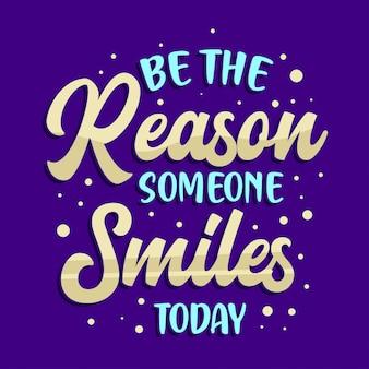 Citations inspirantes. être la raison pour laquelle quelqu'un sourit aujourd'hui.
