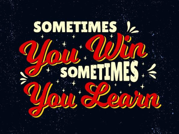 Citations de motivation inspirantes - parfois, vous gagnez, parfois, vous apprenez