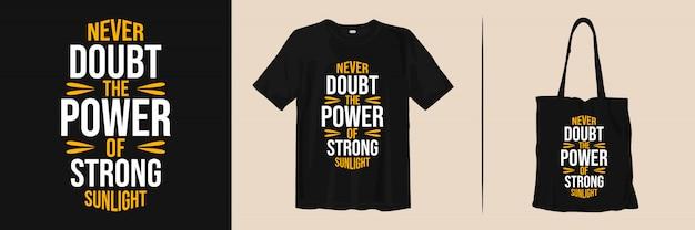 Citations de motivation. ne doutez jamais de la puissance d'un fort ensoleillement. conception de t-shirt et de sac fourre-tout