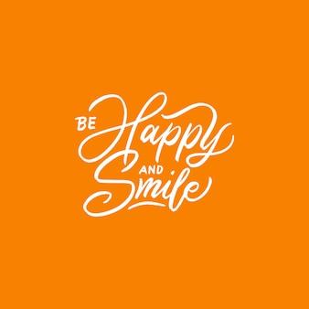 Citations de typographie / lettrage be happy and smile.