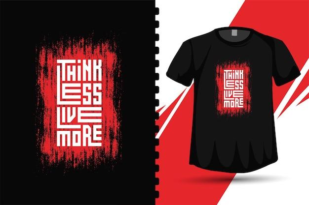Citer penser moins vivre plus. modèle de conception verticale de typographie à la mode pour affiche et marchandise de vêtements de mode t-shirt imprimé