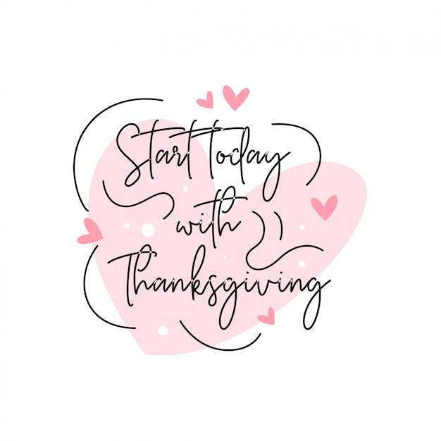 Citez sur la vie qui inspire et motive avec le lettrage typographique. commencez aujourd'hui avec thanksgiving