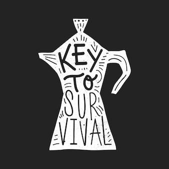 Clé de la survie. lettre décorative lettrage dessiné à la main avec la silhouette du moka.