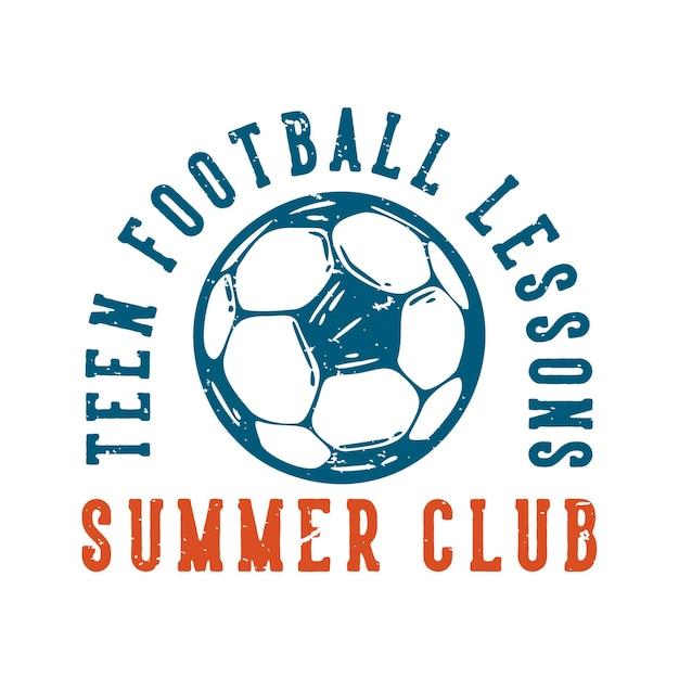 Club d'été de cours de football pour adolescents de conception de logo avec illustration vintage de football