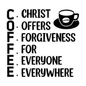Coffee christ offre le pardon à tout le monde partout en lettrage premium vector design