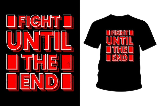 Combattre jusqu'à la fin de la conception de typographie de t-shirt slogan