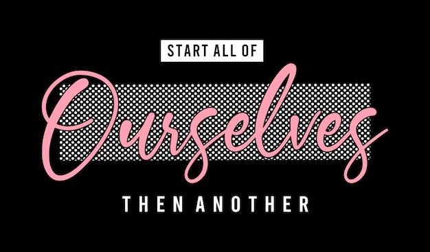 Commencez tous nous-mêmes puis une autre typographie pour t-shirt imprimé fille