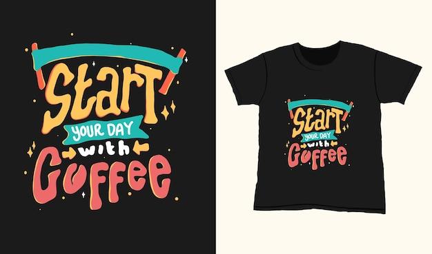Commencez votre journée avec un café. citation de lettrage de typographie pour la conception de t-shirt. lettrage dessiné à la main