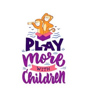 La composition caricaturale est constituée d'enfants singes qui jouent. les animaux avec une phrase de lettrage - jouez plus avec les enfants.