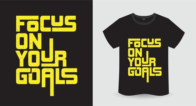 Concentrez-vous sur vos objectifs conception d'impression de t-shirt de typographie moderne