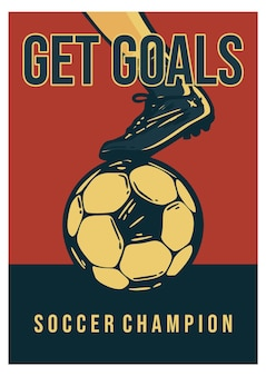 La conception de l'affiche obtient des buts champion de football avec une illustration vintage de football avec un pied marchant sur une illustration vintage de football