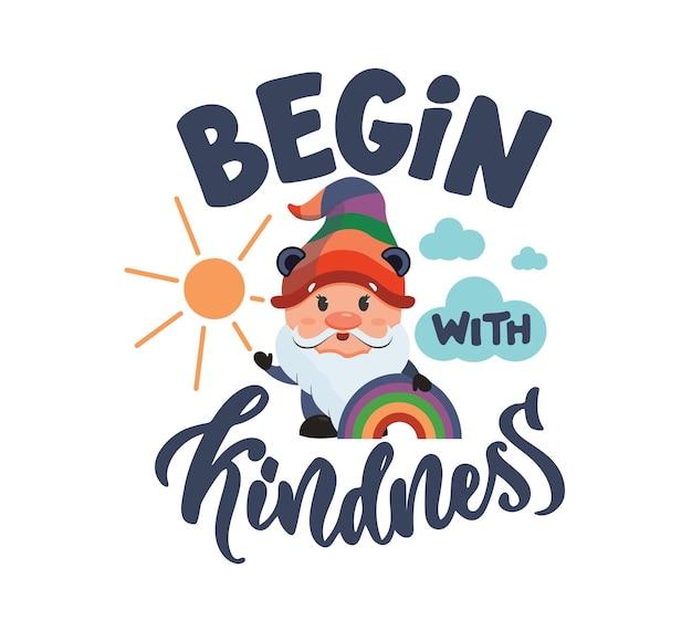 La conception avec le gnome arc-en-ciel et la phrase de lettrage commencent par la gentillesse le personnage de dessin animé