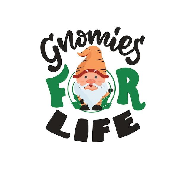 La conception avec le gnome et la phrase de lettrage gnomies for life le personnage de dessin animé en tigre