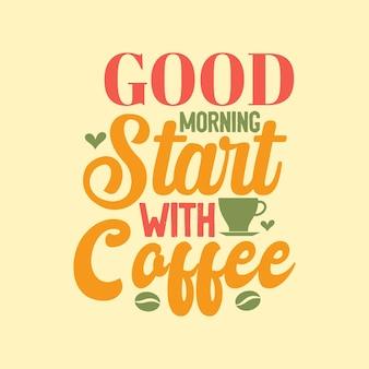 Conception de lettrage de citation de café, bonjour commencer avec le café
