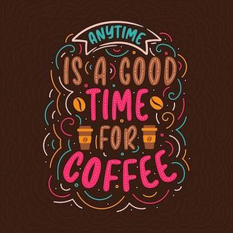 Conception de lettrage de citations de café, n'importe quand est un bon moment pour le café