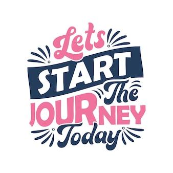 Conception de lettrage - commençons le voyage aujourd'hui - conception de typographie de citation de motivation.