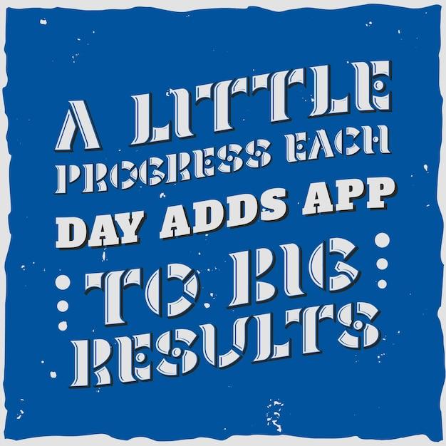 Conception de lettrage: un peu de progrès chaque jour ajoute une application à de grands résultats