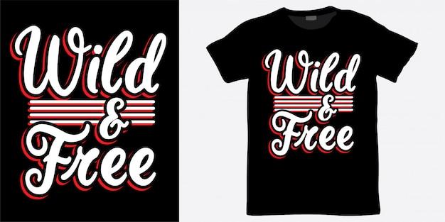 Conception de lettrage sauvage et libre pour t-shirt