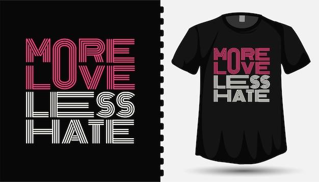 Conception de t-shirt et d'affiche citation plus d'amour, moins de haine, modèle de lettrage de typographie