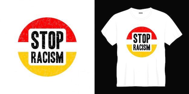 Conception de t-shirt arrêter le racisme typographie