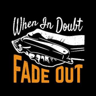 Conception de t-shirt en cas de doute s'estompe avec une main tenant une illustration vintage de tondeuse à cheveux