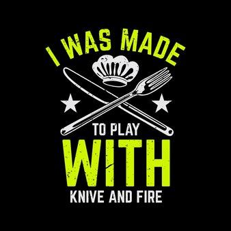 Conception de t-shirt, j'ai été fait pour jouer avec un couteau et du feu avec un couteau, une fourchette, une toque et