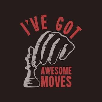 Conception de t-shirt j'ai des mouvements impressionnants avec un pion d'échecs saisissant la main et une illustration vintage de fond marron
