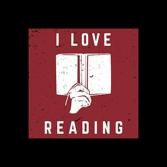 Conception de t-shirt j'aime lire avec une main tenant un livre et une illustration vintage de fond noir