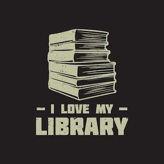Conception de t-shirt j'aime ma bibliothèque avec pile de livres et illustration vintage de fond gris