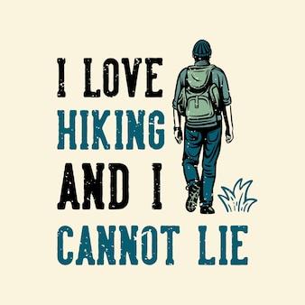 Conception de t-shirt j'aime la randonnée et je ne peux pas mentir avec l'homme qui marche illustration vintage