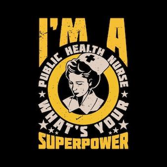 Conception de t-shirt je suis une infirmière de la santé publique quelle est votre superpuissance et illustration vintage de fond noir
