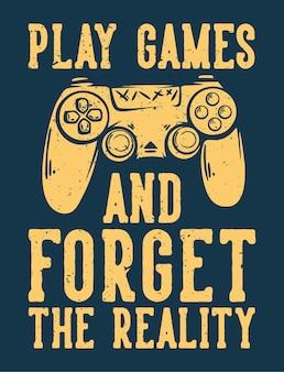 Conception de t-shirt jouer à des jeux et oublier la réalité avec illustration vintage de console de jeu de bâton